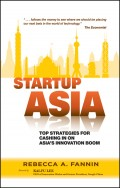 Startup Asia. Top Strategies for Cashing in on Asia's Innovation Boom