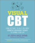 Visual CBT. Using pictures to help you apply Cognitive Behaviour Therapy to change your life
