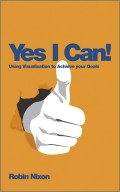 Yes, I Can!. Using Visualization To Achieve Your Goals