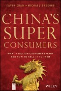 China's Super Consumers. What 1 Billion Customers Want and How to Sell it to Them