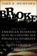 Broke. What Every American Business Must Do to Restore Our Financial Stability and Protect Our Future
