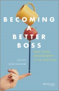 Becoming A Better Boss. Why Good Management is So Difficult