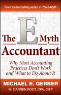 The E-Myth Accountant. Why Most Accounting Practices Don't Work and What to Do About It