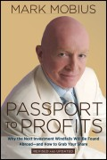 Passport to Profits. Why the Next Investment Windfalls Will be Found Abroad and How to Grab Your Share