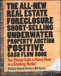 The All-New Real Estate Foreclosure, Short-Selling, Underwater, Property Auction, Positive Cash Flow Book. Your Ultimate Guide to Making Money in a Crashing Market