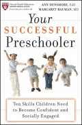 Your Successful Preschooler. Ten Skills Children Need to Become Confident and Socially Engaged