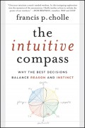 The Intuitive Compass. Why the Best Decisions Balance Reason and Instinct