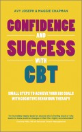 Confidence and Success with CBT. Small steps to achieve your big goals with cognitive behaviour therapy