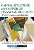 Capital Structure and Corporate Financing Decisions. Theory, Evidence, and Practice