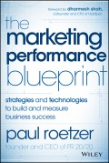 The Marketing Performance Blueprint. Strategies and Technologies to Build and Measure Business Success