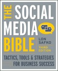 The Social Media Bible. Tactics, Tools, and Strategies for Business Success