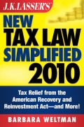 J.K. Lasser's New Tax Law Simplified 2010. Tax Relief from the American Recovery and Reinvestment Act, and More