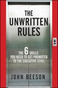 The Unwritten Rules. The Six Skills You Need to Get Promoted to the Executive Level