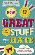 How to Be Great at The Stuff You Hate. The Straight-Talking Guide to Networking, Persuading and Selling