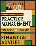 Deena Katz's Complete Guide to Practice Management. Tips, Tools, and Templates for the Financial Adviser