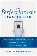 The Perfectionist's Handbook. Take Risks, Invite Criticism, and Make the Most of Your Mistakes