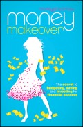 Money Makeover. The Secret to Budgeting, Saving and Investing for Financial Success