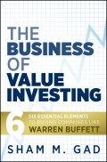 The Business of Value Investing. Six Essential Elements to Buying Companies Like Warren Buffett