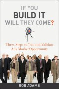 If You Build It Will They Come?. Three Steps to Test and Validate Any Market Opportunity