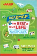 AARP Roadmap for the Rest of Your Life. Smart Choices About Money, Health, Work, Lifestyle .. and Pursuing Your Dreams