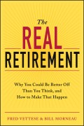 The Real Retirement. Why You Could Be Better Off Than You Think, and How to Make That Happen