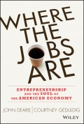 Where the Jobs Are. Entrepreneurship and the Soul of the American Economy