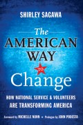 The American Way to Change. How National Service and Volunteers Are Transforming America