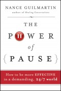 The Power of Pause. How to be More Effective in a Demanding, 24/7 World