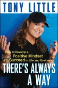 There's Always a Way. How to Develop a Positive Mindset and Succeed in Business and Life