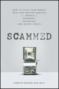 Scammed. How to Save Your Money and Find Better Service in a World of Schemes, Swindles, and Shady Deals