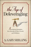 The Age of Deleveraging. Investment Strategies for a Decade of Slow Growth and Deflation