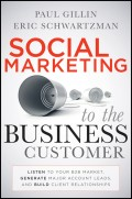 Social Marketing to the Business Customer. Listen to Your B2B Market, Generate Major Account Leads, and Build Client Relationships