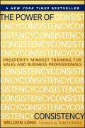 The Power of Consistency. Prosperity Mindset Training for Sales and Business Professionals