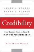 Credibility. How Leaders Gain and Lose It, Why People Demand It