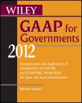 Wiley GAAP for Governments 2012. Interpretation and Application of Generally Accepted Accounting Principles for State and Local Governments