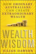 Wealth Wisdom. How Ordinary Australians Can Create Extraordinary Wealth