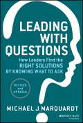Leading with Questions. How Leaders Find the Right Solutions by Knowing What to Ask