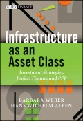 Infrastructure as an Asset Class. Investment Strategies, Project Finance and PPP