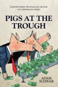 Pigs at the Trough. Lessons from Australia's Decade of Corporate Greed