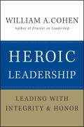 Heroic Leadership. Leading with Integrity and Honor