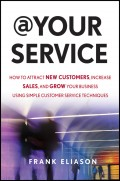 At Your Service. How to Attract New Customers, Increase Sales, and Grow Your Business Using Simple Customer Service Techniques