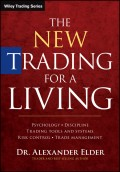 The New Trading for a Living. Psychology, Discipline, Trading Tools and Systems, Risk Control, Trade Management