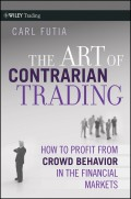 The Art of Contrarian Trading. How to Profit from Crowd Behavior in the Financial Markets