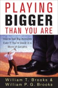 Playing Bigger Than You Are. How to Sell Big Accounts Even if You're David in a World of Goliaths