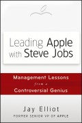 Leading Apple With Steve Jobs. Management Lessons From a Controversial Genius