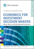 Economics for Investment Decision Makers Workbook. Micro, Macro, and International Economics