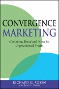 Convergence Marketing. Combining Brand and Direct Marketing for Unprecedented Profits