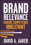 Brand Relevance. Making Competitors Irrelevant