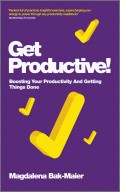 Get Productive!. Boosting Your Productivity And Getting Things Done