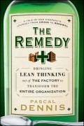 The Remedy. Bringing Lean Thinking Out of the Factory to Transform the Entire Organization